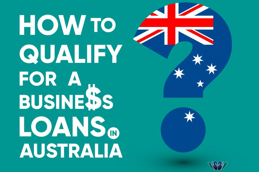 How to Qualify for A Business Loan in Australia?